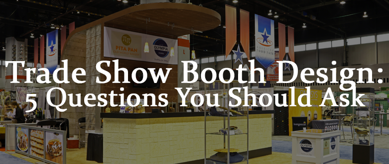 5 Questions To Ask When Designing Your Trade Show Booth